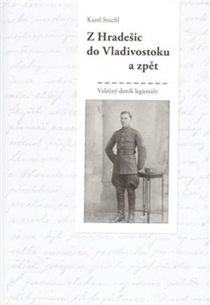 Z Hradešic do Vladivostoku a zpět. Válečný deník legionáře