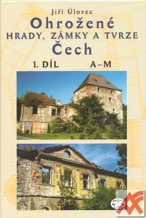 Ohrožené hrady, zámky a tvrze Čech 1.díl A-M