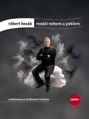 Róbert Bezák. Medzi nebom a peklom