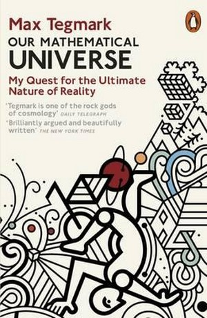 Our Mathematical Universe. My Quest for the Ultimate Nature of Reality