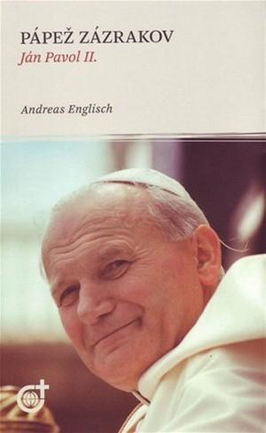 Pápež zázrakov. Ján Pavol II.