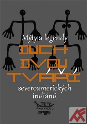 Duch dvou tváří. Mýty a legendy severoamerických indiánů