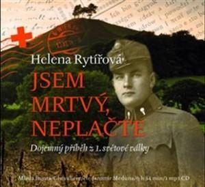 Jsem mrtvý, neplačte. Dojemný příběh z 1. světové války (audiokniha) - mp3 CD