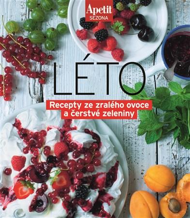 Léto. Recepty ze zralého ovoce a čerstvé zeleniny