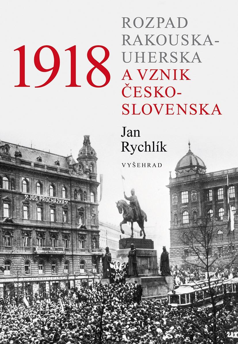 1918. Rozpad Rakouska-Uherska a vznik Československa