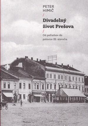 Divadelný život Prešova. Od počiatkov do polovice 20. storočia