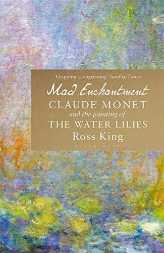 Mad Enchantment. Claude Monet and the Painting of the Water Lilies