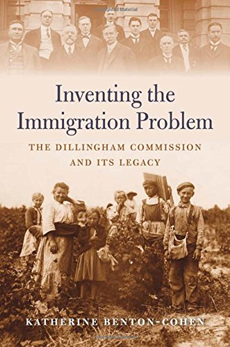 Inventing the Immigration Problem. The Dillingham Commission and Its Legacy