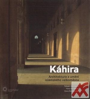 Káhira. Architektura a umění islámského velkoměsta
