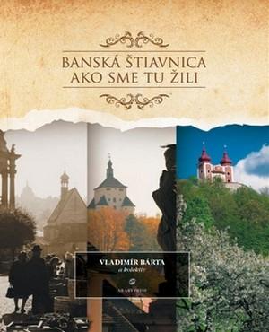 Banská Štiavnica. Ako sme tu žili