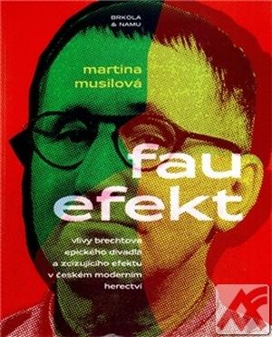 Fau efekt. Vlivy Brechtova epického a zcizujícího efektu v českém moderním herec