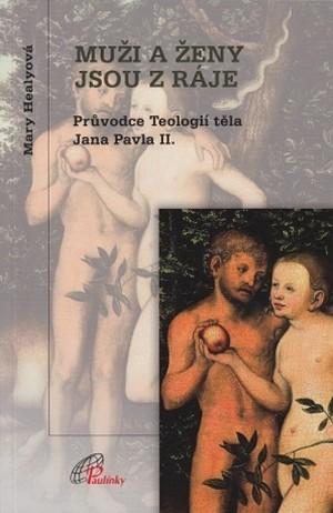 Muži a ženy jsou z ráje. Prúvodce Teologií těla Jana Pavla II.