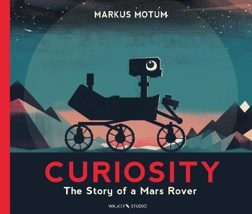 Curiosity. The Story of a Mars Rover