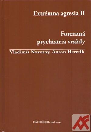 Extrémna agresia II. Forenzná psychiatria vraždy