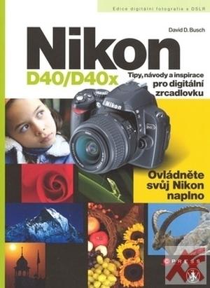Nikon D40/D40x. Tipy, návody a inspirace pro digitální zrcadlovku