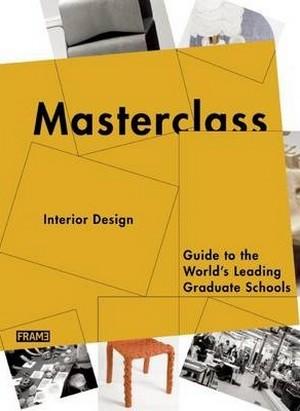 Masterclass. Interior Design - Guide to the World's Leading Graduate Schools
