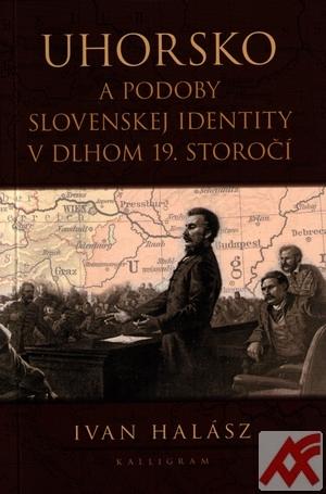 Uhorsko a podoby slovenskej identity v dlhom 19. storočí
