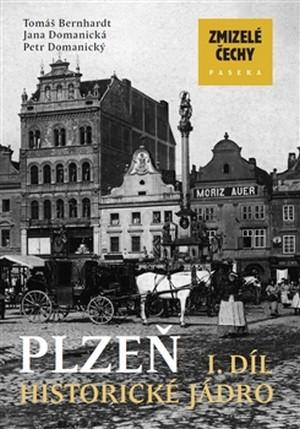 Plzeň 1. díl. Historické jádro - Zmizelé Čechy