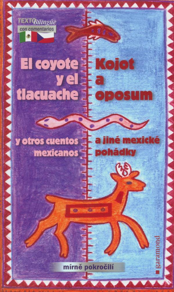 Kojot a oposum a jiné mexické pohádky / El coyote y el tlacuache y otros cuentos