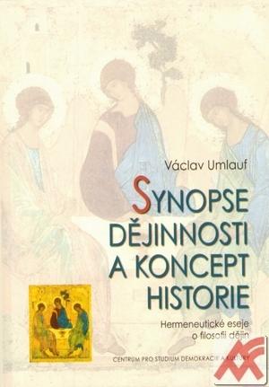 Synopse dějinnosti a koncept historie. Hermeneutické eseje o filosofii dějin