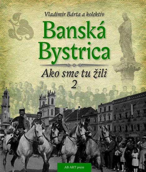 Banská Bystrica. Ako sme tu žili 2