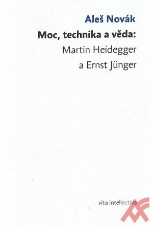 Moc, technika a věda. Martin Heidegger a Ernst Jünger