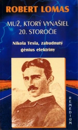 Muž, ktorý vynašiel 20. storočie. Nikola Tesla, zabudnutý génius elektriny