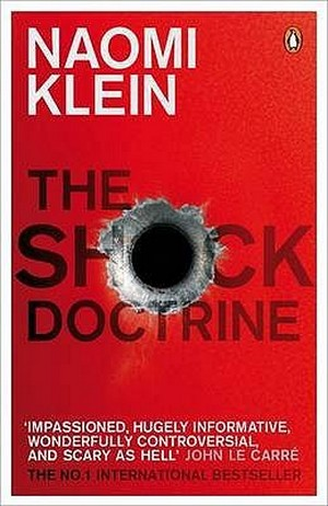 The Shock Doctrine. The Rise of Disaster Capitalism