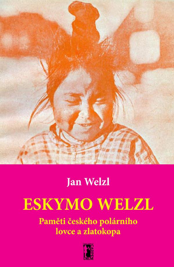 Eskymo Welzl. Paměti českého polárníka a zlatokopa + CD/DVD