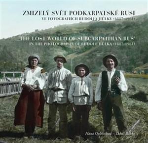 Zmizelý svět Podkarpatské Rusi ve fotografiích Rudolfa Hůlky (1887-1961)