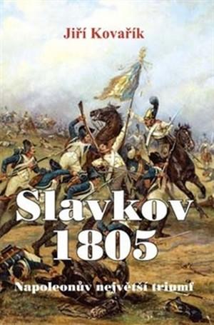 Slavkov 1805. Napoleonův největší triumf