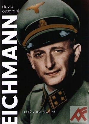 Eichmann. Jeho život a zločiny