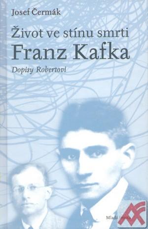 Život ve stínu smrti. Franz Kafka. Dopisy Robertovi