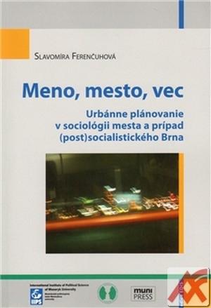 Meno, mesto, vec. Urbánne plánovanie v sociológii mesta a prípad (post)socialist