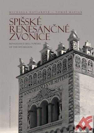 Spišské renesančné zvonice. Renaissance Bell Towers of the Spiš Region
