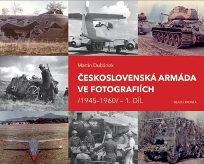 Československá armáda ve fotografiích 1945-1960 1. díl