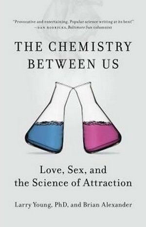 The Chemistry Between Us. Love, Sex, and the Science of Attraction