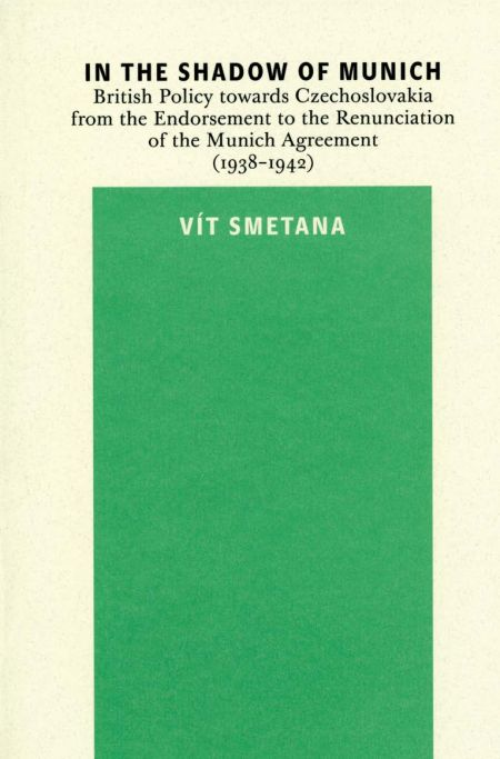 In the Shadow of Munich. British Policy towards Czechoslovakia from 1938 to 1942