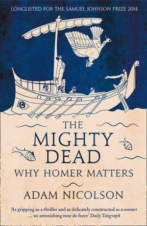 The Mighty Dead. Why Homer Matters