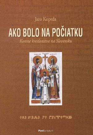 Ako bolo na počiatku. Korene kresťanstva na Slovensku