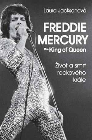 Freddie Mercury - The King of Queen. Život a smrt rockového krále