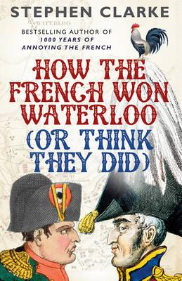 How the French Won Waterloo. Or Think They Did