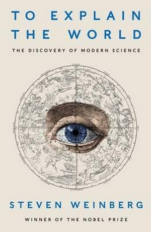 To Explain the World. The Discovery of Modern Science