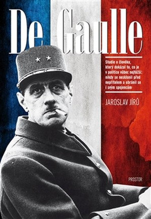 De Gaulle. Studie o člověku, který dokázal to, co je v politice vůbec nejtěžší..