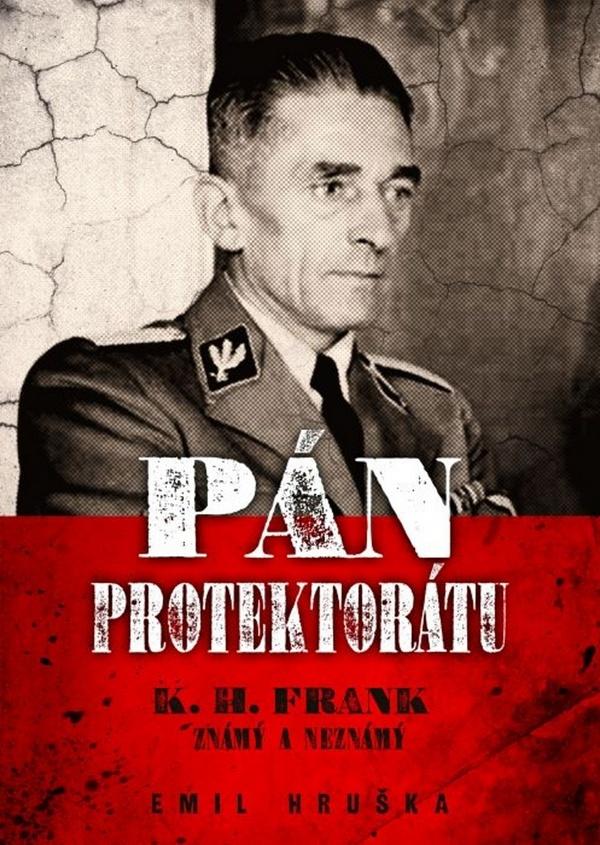 Pán protektorátu. K. H. Frank známý a neznámý