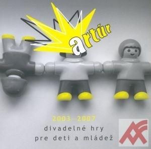 Artúr 2003-2007 - divadelné hry pre deti a mládež