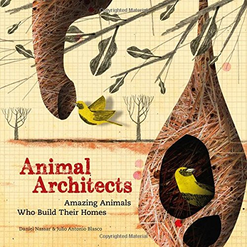 Animal Architects. Amazing Animals Who Build Their Homes