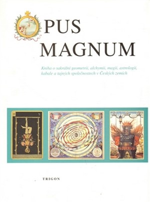 Opus Magnum. Kniha o sakrální geometrii, alchymii, magii, astrologii, kabale...