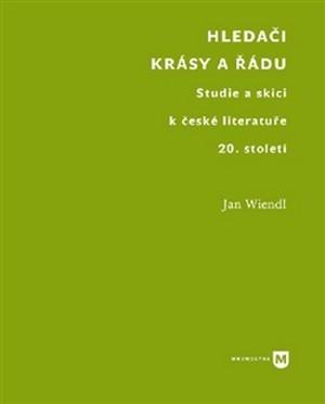 Hledači krásy a řádu. Studie a skici k české literatuře 20. století