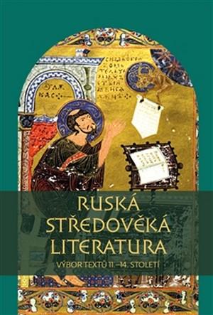 Ruská středověká literatura. Výbor textů 11.-14. století